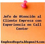 Jefe de Atención al Cliente Empresa con Experiencia en Call Center
