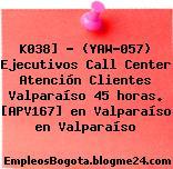 K038] – (YAW-057) Ejecutivos Call Center Atención Clientes Valparaíso 45 horas. [APV167] en Valparaíso en Valparaíso