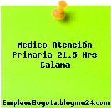 Medico Atención Primaria 21.5 Hrs Calama