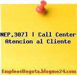 NEP.307] | Call Center Atencion al Cliente
