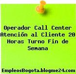 Operador Call Center Atención al Cliente 20 Horas Turno Fin de Semana