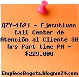 QZY-162] – Ejecutivos Call Center de Atención al Cliente 30 hrs Part time PM – $229.000
