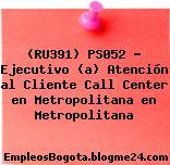 (RU391) PS052 – Ejecutivo (a) Atención al Cliente Call Center en Metropolitana en Metropolitana