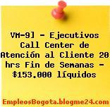 VM-9] – Ejecutivos Call Center de Atención al Cliente 20 hrs Fin de Semanas – $153.000 líquidos