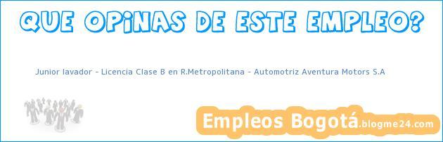 Junior lavador – Licencia Clase B en R.Metropolitana – Automotriz Aventura Motors S.A