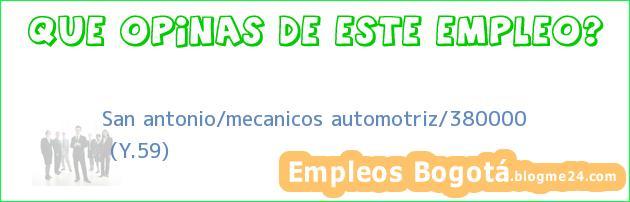 San antonio/mecanicos automotriz/380000 | (Y.59)