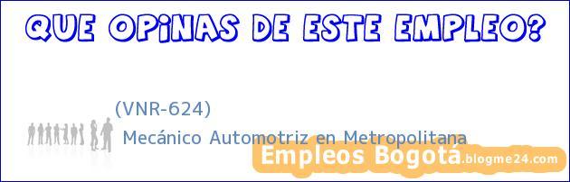 (VNR-624) | Mecánico Automotriz en Metropolitana