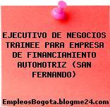 EJECUTIVO DE NEGOCIOS TRAINEE PARA EMPRESA DE FINANCIAMIENTO AUTOMOTRIZ (SAN FERNANDO)