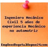 Ingeniero Mecánico Civil – 5 años de experiencia Mecánico no automotriz