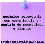 mecánico automotriz con experiencia en montaje de neumaticos y llantas