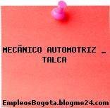 MECÁNICO AUTOMOTRIZ _ TALCA