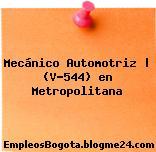 Mecánico Automotriz | (V-544) en Metropolitana