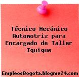 Técnico Mecánico Automotriz para Encargado de Taller Iquique
