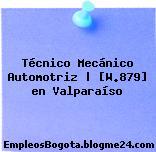 Técnico Mecánico Automotriz | [W.879] en Valparaíso