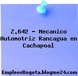 Z.642 – Mecanico Automotriz Rancagua en Cachapoal
