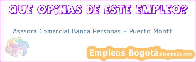 Asesora Comercial Banca Personas – Puerto Montt