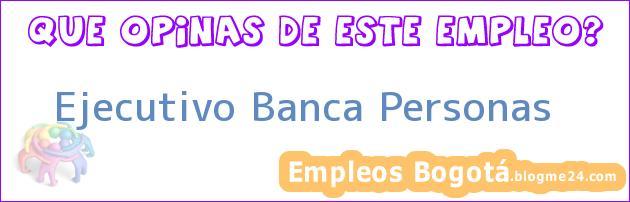 Ejecutivo Banca Personas