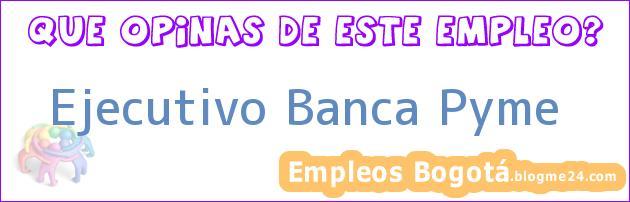 Ejecutivo Banca Pyme