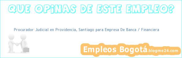 Procurador Judicial en Providencia, Santiago para Empresa De Banca / Financiera