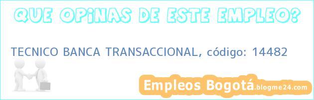 TECNICO BANCA TRANSACCIONAL, código: 14482