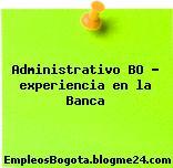 Administrativo BO – experiencia en la Banca
