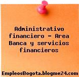 Administrativo financiero – Area Banca y servicios financieros