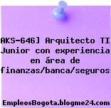 AKS-646] Arquitecto TI Junior con experiencia en área de finanzas/banca/seguros