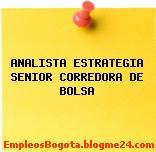 ANALISTA ESTRATEGIA SENIOR CORREDORA DE BOLSA