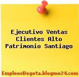 Ejecutivo Ventas Clientes Alto Patrimonio Santiago