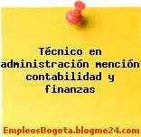 Técnico en administración mención contabilidad y finanzas