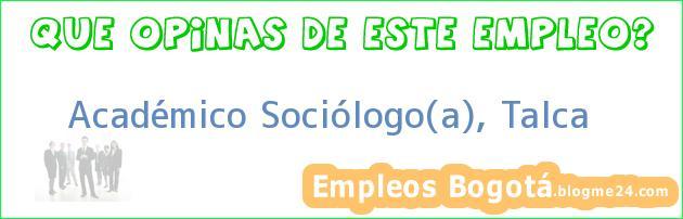 Académico Sociólogo(a), Talca