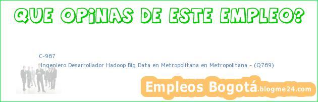 C-967 | Ingeniero Desarrollador Hadoop Big Data en Metropolitana en Metropolitana – (Q769)