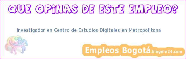 Investigador en Centro de Estudios Digitales en Metropolitana
