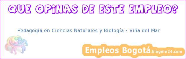 Pedagogia en Ciencias Naturales y Biología – Viña del Mar