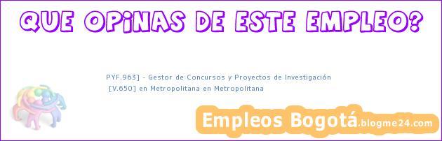 PYF.963] – Gestor de Concursos y Proyectos de Investigación | [V.650] en Metropolitana en Metropolitana