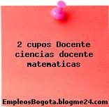 2 cupos Docente ciencias docente matematicas