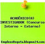 ACADÉMICO(A) INVESTIGADOR (Concurso Interno – Externo)