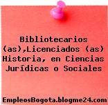Bibliotecarios (as),Licenciados (as) Historia, en Ciencias Jurídicas o Sociales