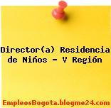 Director(a) Residencia de Niños – V Región