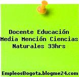 Docente Educación Media Mención Ciencias Naturales 33hrs