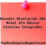 Docente Nivelación 2Do Nivel 6To Básico Ciencias Integradas