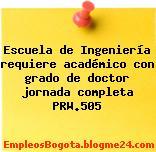 Escuela de Ingeniería requiere académico con grado de doctor jornada completa PRW.505