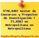 (FYW.949) Gestor de Concursos y Proyectos de Investigación | [V.650] en Metropolitana en Metropolitana