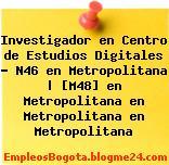 Investigador en Centro de Estudios Digitales – N46 en Metropolitana | [M48] en Metropolitana en Metropolitana en Metropolitana