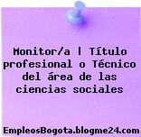 Monitor/a | Título profesional o Técnico del área de las ciencias sociales