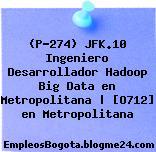 (P-274) JFK.10 Ingeniero Desarrollador Hadoop Big Data en Metropolitana | [O712] en Metropolitana