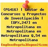 (PG416)   Gestor de Concursos y Proyectos de Investigación   [DPX.247] en Metropolitana en Metropolitana en Metropolitana Q.54 en Metropolitana
