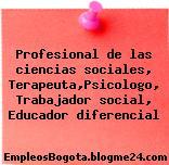 Profesional de las ciencias sociales, Terapeuta,Psicologo, Trabajador social, Educador diferencial