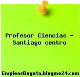Profesor Ciencias – Santiago centro