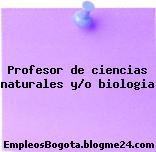 Profesor de ciencias naturales y/o biologia